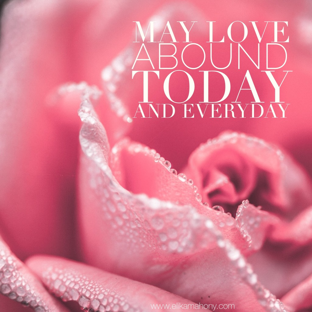 May love abound today and every day