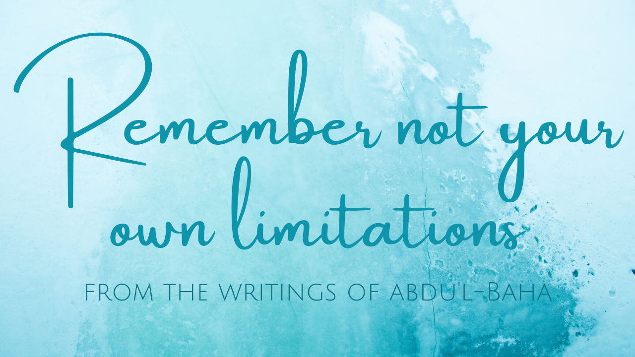 Remember not your own limitations