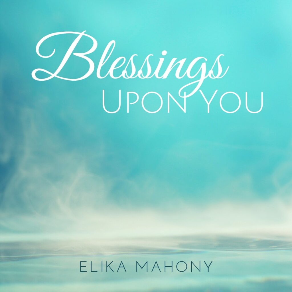 Blessings Upon You single by Elika Mahony