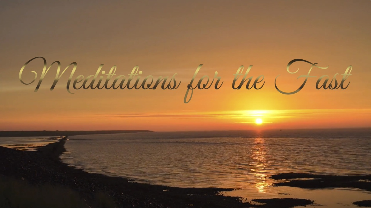 New Video – Meditations for the Fast