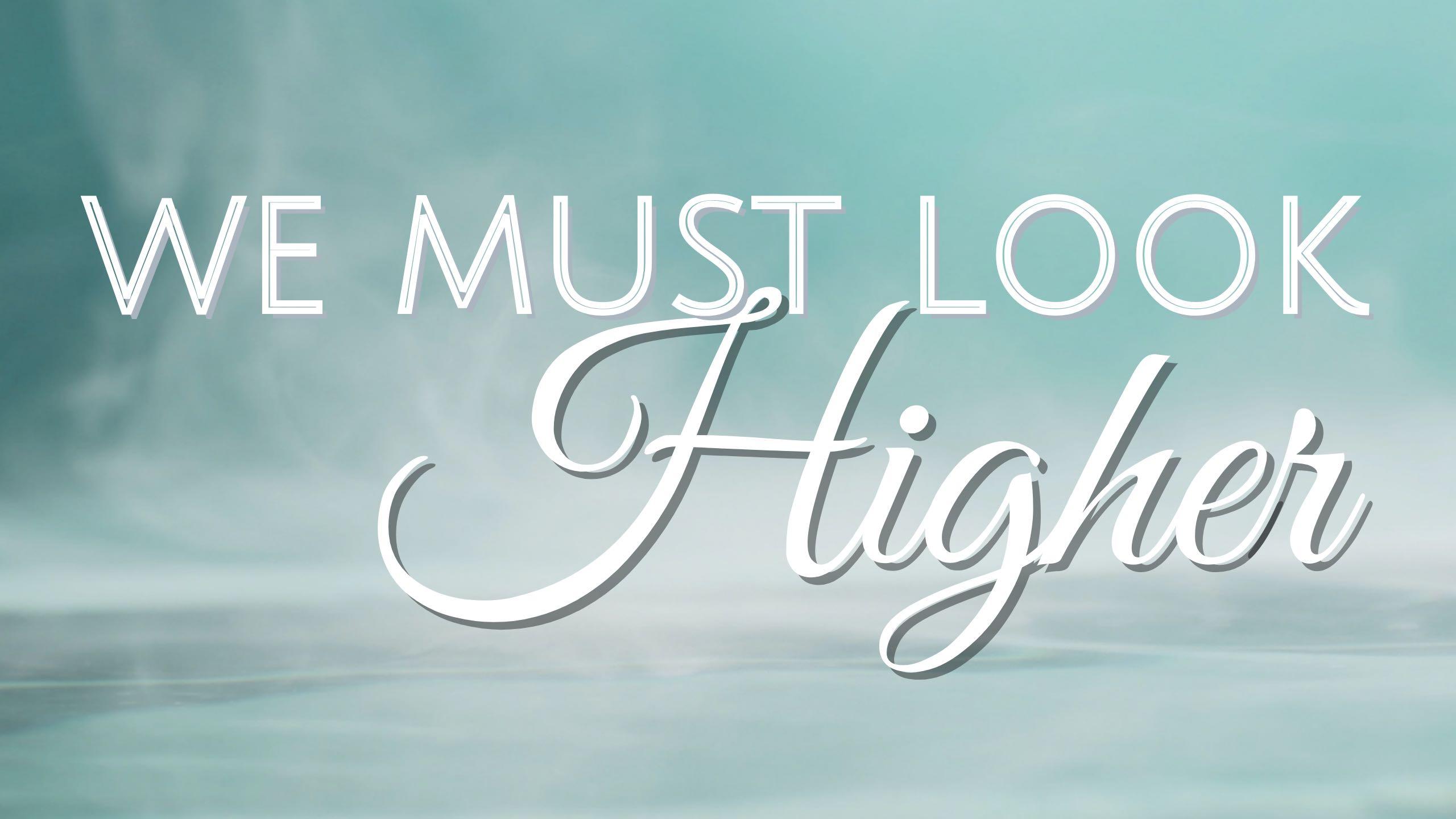 We Must Look Higher Video