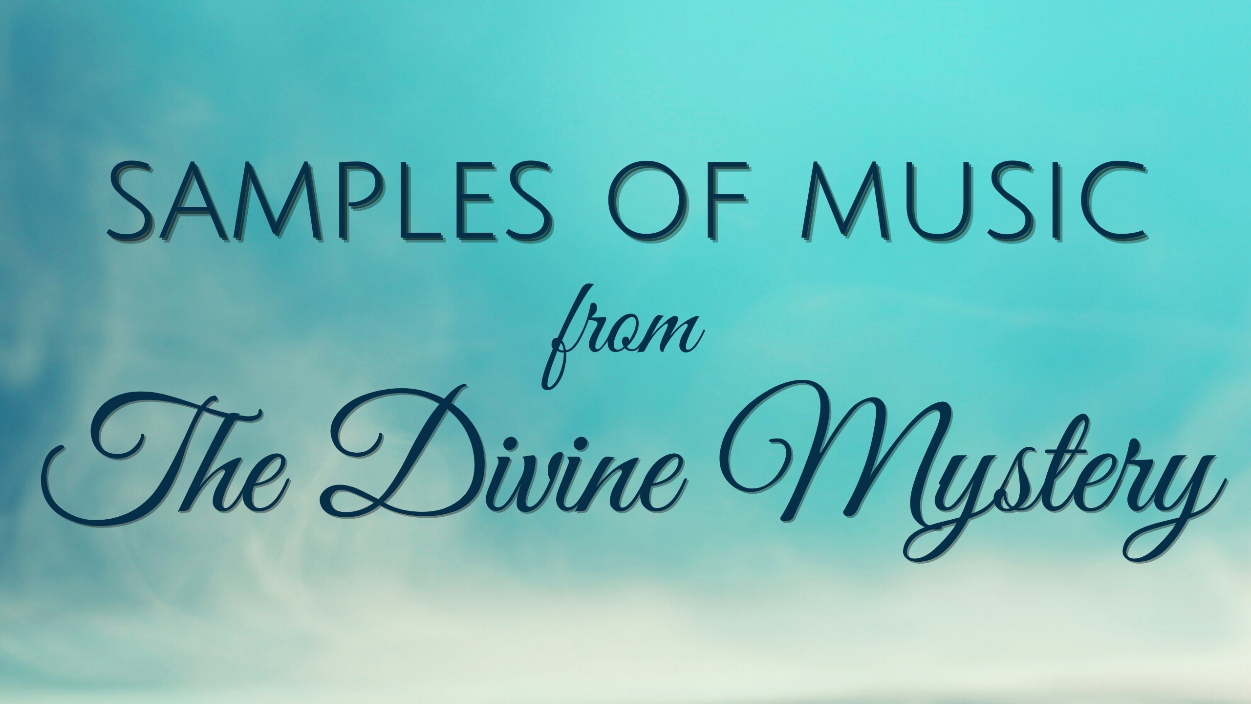 Teaser music clips from The Divine Mystery